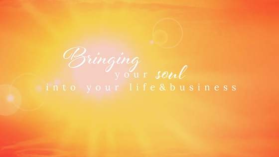 Bring your soul into your life and business